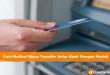 Cara Melihat Biaya Transfer Antar Bank Dengan Mudah